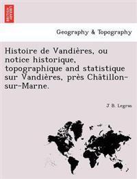 Histoire de Vandie Res, Ou Notice Historique, Topographique and Statistique Sur Vandie Res, Pre S Cha Tillon-Sur-Marne.