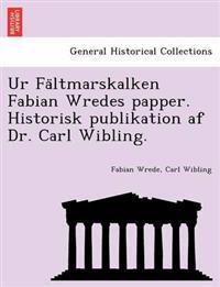 Ur Fa Ltmarskalken Fabian Wredes Papper. Historisk Publikation AF Dr. Carl Wibling.
