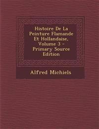 Histoire De La Peinture Flamande Et Hollandaise, Volume 3 - Primary Source Edition