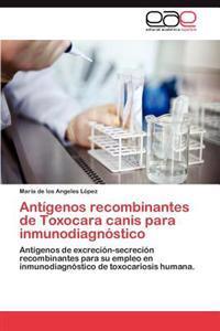 Antigenos Recombinantes de Toxocara Canis Para Inmunodiagnostico