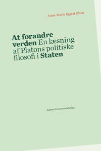 At Forandre Verden: En Laesning AF Platons Politiske Filosofi I Staten