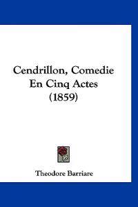 Cendrillon, Comedie En Cinq Actes