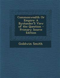 Commonwealth or Empire: A Bystander's View of the Question