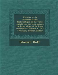Histoire de la représentation diplomatique de la France auprès des cantons suisses de leurs alliés et de leurs confédérés Volume 4, Pt.1