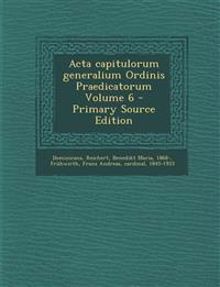 Acta capitulorum generalium Ordinis Praedicatorum Volume 6