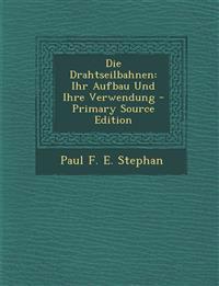 Die Drahtseilbahnen: Ihr Aufbau Und Ihre Verwendung - Primary Source Edition