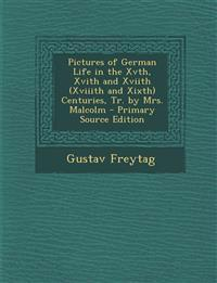 Pictures of German Life in the Xvth, Xvith and Xviith (Xviiith and Xixth) Centuries, Tr. by Mrs. Malcolm - Primary Source Edition