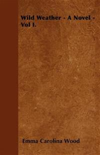 Wild Weather - A Novel - Vol I.