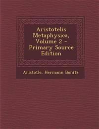 Aristotelis Metaphysica, Volume 2 - Primary Source Edition