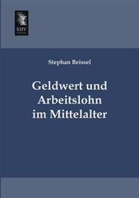 Geldwert Und Arbeitslohn Im Mittelalter