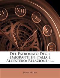 Del Patronato Degli Emigranti In Italia E All'estero: Relazione ......