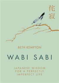 Wabi sabi - japanese wisdom for a perfectly imperfect life