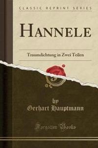 Hannele: Traumdichtung in Zwei Teilen (Classic Reprint)