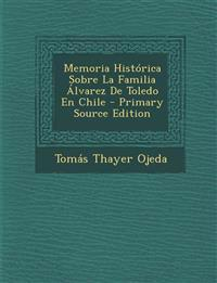 Memoria Histórica Sobre La Familia Álvarez De Toledo En Chile
