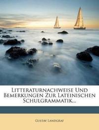 Litteraturnachweise und Bemerkungen zur Lateinischen Schulgrammatik.