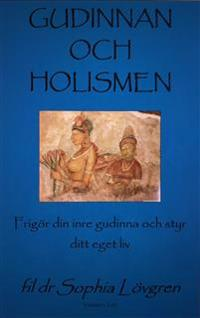 Gudinnan och Holismen: Vårt inre ledarskap och vår holistiska livssyn inför Gudinnans millenium