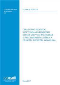 L'Ira Di Dio Secondo San Tommaso D'Aquino E Hans Urs Von Balthasar E Nell'esperienza Mistica Di Santa Faustina Kowalska