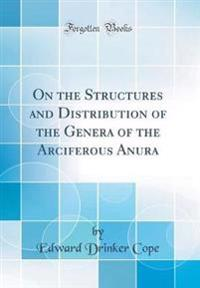 On the Structures and Distribution of the Genera of the Arciferous Anura (Classic Reprint)