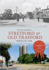 Stretford & Old Trafford Through Time