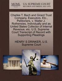 Charles T. Bach and Girard Trust Company, Executors, Etc., Petitioners, V. Walter J. Rothensies, Individually and as United States Collector of Internal Revenue, Etc. U.S. Supreme Court Transcript of Record with Supporting Pleadings