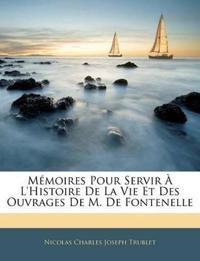 Mémoires Pour Servir À L'Histoire De La Vie Et Des Ouvrages De M. De Fontenelle