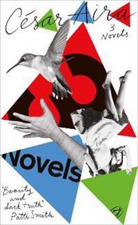 Three Novels by Cesar Aira