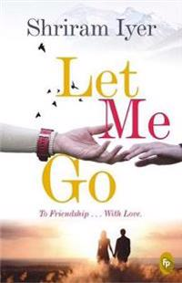 Let me go - to friendship.....with love