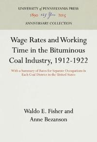 Wage Rates and Working Time in the Bituminous Coal Industry, 1912-1922: With a Summary of Rates for Separate Occupations in Each Coal District in the