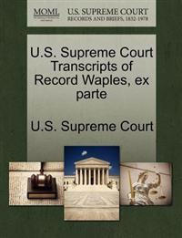 U.S. Supreme Court Transcripts of Record Waples, Ex Parte