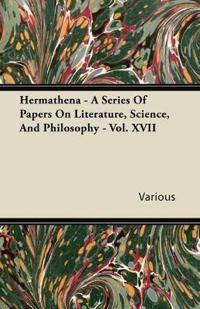 Hermathena - A Series of Papers on Literature, Science, and Philosophy - Vol. XVII