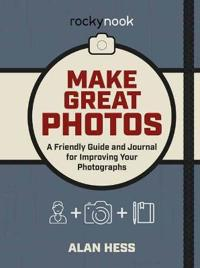 Make Great Photos: A Friendly Guide and Journal for Improving Your Photographs