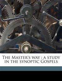The Master's way : a study in the synoptic Gospels
