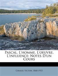 Pascal, L'homme, L'oeuvre, L'influence; Notes D'un Cours
