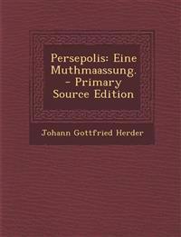 Persepolis: Eine Muthmaassung. - Primary Source Edition