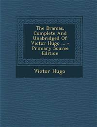 The Dramas, Complete And Unabridged Of Victor Hugo ... - Primary Source Edition