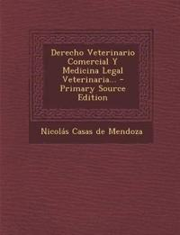 Derecho Veterinario Comercial Y Medicina Legal Veterinaria... - Primary Source Edition