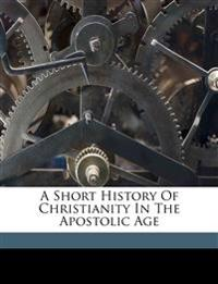 A short history of Christianity in the apostolic age