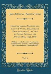 Négociations de Monsieur le Comte d'Avaux, Ambassadeur Extraordinaire à la Cour de Suède, Pendant les Années 1693, 1697, 1698, Vol. 3