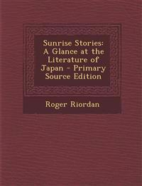 Sunrise Stories: A Glance at the Literature of Japan - Primary Source Edition