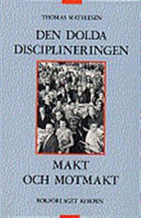 Den dolda disciplineringen : Makt och motmakt