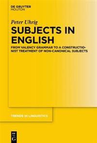 Subjects in English: From Valency Grammar to a Constructionist Treatment of Non-Canonical Subjects