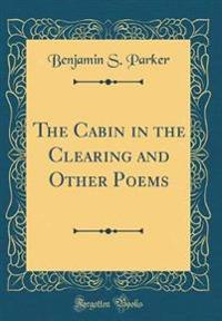 The Cabin in the Clearing and Other Poems (Classic Reprint)