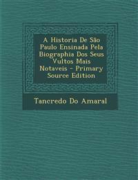 A Historia De São Paulo Ensinada Pela Biographia Dos Seus Vultos Mais Notaveis
