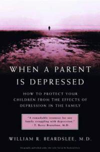 When a Parent Is Depressed: How to Protect Your Children from Effects of Depression in the Family