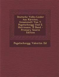 Deutsche Volks-Lieder Aus Kärnten, Gesammelt Von V. Pogatschnigg Und E. Herrmann, II Band