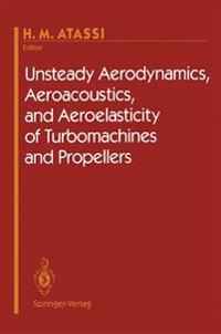 Unsteady Aerodynamics, Aeroacoustics, and Aeroelasticity of Turbomachines and Propellers