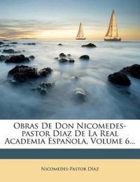 Obras De Don Nicomedes-pastor Diaz De La Real Academia Española, Volume 6...