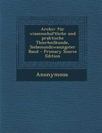 Archiv Fur Wissenschaftliche Und Praktische Thierheilkunde, Siebenundzwanzigster Band - Primary Source Edition