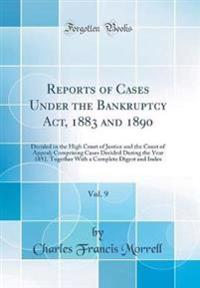 Reports of Cases Under the Bankruptcy Act, 1883 and 1890, Vol. 9