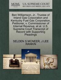 Ben Williamson, JR., Trustee of Inland Gas Corporation and Kentucky Fuel Gas Corporation, Petitioner, V. Commissioner of Internal Revenue, et al. U.S. Supreme Court Transcript of Record with Supporting Pleadings